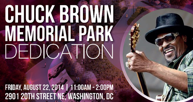 Chuck Brown Memorial park Dedication August 22, 2014, 11 am to 2 pm